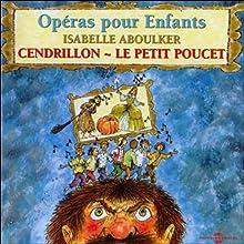 Cendrillon / Le Petit Poucet: Opéras pour Enfants   Livre audio Auteur(s) : Charles Perrault Narrateur(s) : Nicolas Lormeau