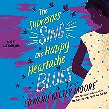 The Supremes Sing the Happy Heartache Blues: A Novel | Livre audio Auteur(s) : Edward Kelsey Moore Narrateur(s) : Adenrele Ojo