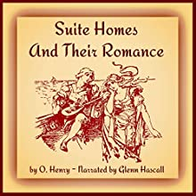 Suite Homes and Their Romance (       UNABRIDGED) by O. Henry Narrated by Glenn Hascall