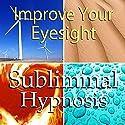 Improve Your Eyesight Subliminal Affirmations: Increase Vision & Healthy Eyes, Solfeggio Tones, Binaural Beats, Self Help Meditation Hypnosis Speech by Subliminal Hypnosis Narrated by Joel Thielke