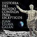 Historia del mundo contada para escépticos [History of the World for Skeptics] Hörbuch von Juan Eslava Galán Gesprochen von: Jordi Salas