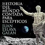 Historia del mundo contada para escépticos [History of the World for Skeptics]   Juan Eslava Galán
