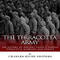 The Terracotta Army: The History of Ancient China's Famous Terracotta Warriors and Horses Audiobook by  Charles River Editors Narrated by Curt Simmons