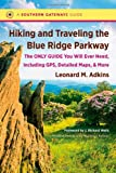 img - for Hiking and Traveling the Blue Ridge Parkway: The Only Guide You Will Ever Need, Including GPS, Detailed Maps, and More (Southern Gateways Guides) book / textbook / text book