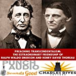 Ralph Waldo Emerson & Henry David Thoreau: Preaching and Practicing Transcendentalism |  Charles River Editors