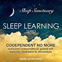 Codependent No More, Overcome Codependence: Sleep Learning, Guided Self Hypnosis, Meditation, & Affirmations  by Jupiter Productions Narrated by Anna Thompson