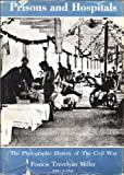 The Photographic History of the Civil War Prisons and Hospitals