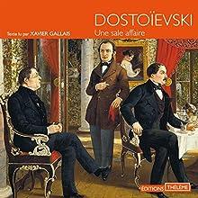 Une sale affaire   Livre audio Auteur(s) : Fédor Dostoïevski Narrateur(s) : Xavier Gallais