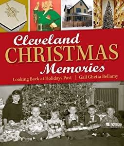 Cleveland Christmas Memories: Looking Back at Holidays Past by Gail Ghetia Bellamy