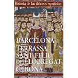 Historia de las diócesis españolas: Iglesias de Barcelona, Terrassa, Sant Feliu de Llobregat y Gerona: 2