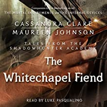 The Whitechapel Fiend (       UNABRIDGED) by Cassandra Clare, Maureen Johnson Narrated by Luke Pasqualino