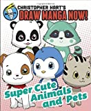 Supercute Animals and Pets: Christopher Hart's Draw Manga Now! (0378346016) by Hart, Christopher