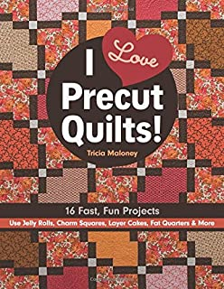 Book Cover: I Love Precut Quilts!: 16 Fast, Fun Projects - Use Jelly Rolls, Charm Squares, Layer Cakes, Fat Quarters & More