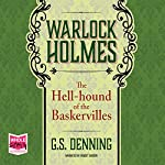 Warlock Holmes: The Hell-Hound of the Baskervilles | G. S. Denning