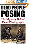 DEAD PEOPLE POSING: The Mystery Behin...