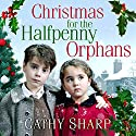 Christmas for the Halfpenny Orphans: Halfpenny Orphans, Book 3 Audiobook by Cathy Sharp Narrated by Antonia Beamish
