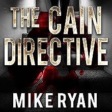 The Cain Directive: The Cain Series, Book 3 | Livre audio Auteur(s) : Mike Ryan Narrateur(s) : Charles Hayward
