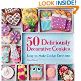 50 Deliciously Decorative Cookies: Easy-to-Make Cookie Creations
