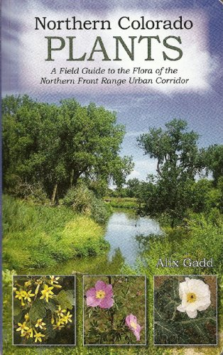 Northern Colorado Plants – A Field Guide to the Flora of the Northern Front Range Urban Corridor
