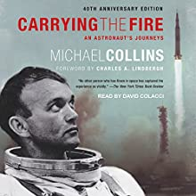 Carrying the Fire: An Astronaut's Journeys Audiobook by Michael Collins, Charles A. Lindbergh - foreword Narrated by David Colacci