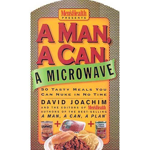 A Man, a Can, a Microwave 50 Tasty Meals You Can Nuke in No Time (Man Can Microwave compare prices)