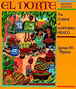 El Norte: The Cuisine of Northern Mexico (Red Crane Cookbook Series) James W. Peyton and Michael O'Shaughnessy