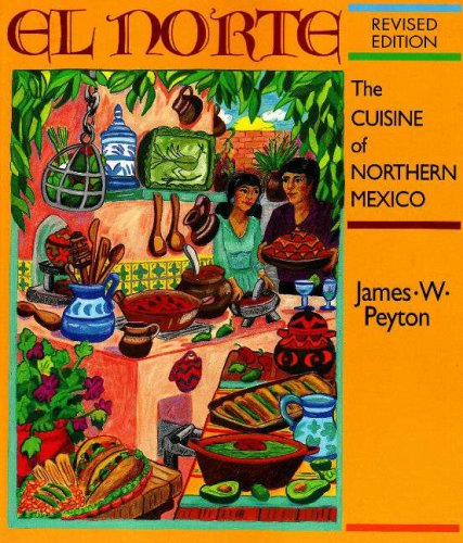 El Norte: The Cuisine of Northern Mexico (Red Crane Cookbook Series) by James W. Peyton