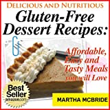 Delicious and Nutritious Gluten-Free Dessert Recipes: Affordable, Easy and Tasty Meals You Will Love (Bestselling Gluten-Free Recipes)