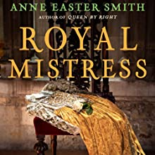 Royal Mistress (       UNABRIDGED) by Anne Easter Smith Narrated by Heather Wilds