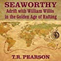Seaworthy: Adrift with William Willis in the Golden Age of Rafting (       UNABRIDGED) by T. R. Pearson Narrated by Brian Holsopple