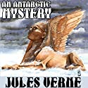 An Antarctic Mystery; or, The Sphinx of the Ice Fields: A Sequel to Edgar Allan Poe's 'The Narrative of Arthur Gordon Pym' (       UNABRIDGED) by Jules Verne, Brian Taves (introduction) Narrated by Tim Gerard Reynolds