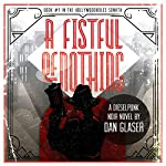 A Fistful of Nothing: The Hollywoodholes Sonata, Book 1   Dan Glaser
