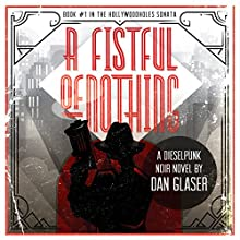 A Fistful of Nothing: The Hollywoodholes Sonata, Book 1 (       UNABRIDGED) by Dan Glaser Narrated by Bob Adrian