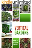 Vertical Gardens - DIY Vertical Gardens: The Do It Yourself Step-By-Step Vertical Garden Playbook (English Edition)