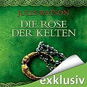 Die Rose der Kelten (Die Dalriada-Saga 3) | [Jules Watson]