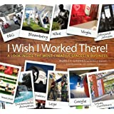 I Wish I Worked There!: A Look Inside the Most Creative Spaces in Business: Great Creative Spaces for Business