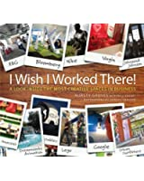 I Wish I Worked There!: A Look Inside the Most Creative Spaces in Business