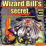 Kids books: Wizard Bill's Secret! Animals stories, Rhyming books, Poetry for children,Short stories for children (Magician) (Magic spells) and (Imagination),Values: ... funny stories, Fantasy series Book 3)