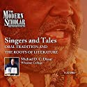 The Modern Scholar: Singers and Tales: Oral Tradition and the Roots of Literature  by Professor Michael D. C. Drout Narrated by Professor Michael D. C. Drout