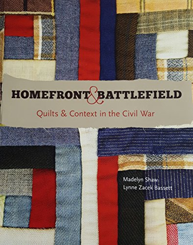 Homefront & Battlefield: Quilts & Content in the Civil War
