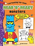 img - for Mean 'n' Messy Monsters: Learn to draw 25 spooky, kooky monsters! (Cartooning for Kids) book / textbook / text book