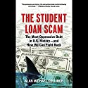 The Student Loan Scam: The Most Oppressive Debt in U.S. History - and How We Can Fight Back Audiobook by Alan Michael Collinge Narrated by Adam Robinwitz