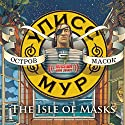 The Isle of Masks [Russian Edition] Hörbuch von Ulysses Moore Gesprochen von: Vladimir Levashev