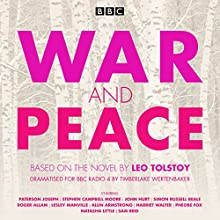 War and Peace: BBC Radio 4 full-cast dramatisation Radio/TV Program Auteur(s) : Leo Tolstoy Narrateur(s) : Paterson Joseph, Stephen Campbell Moore, John Hurt, Simon Russell Beale, Roger Allam, Lesley Manville, Alun Armstrong