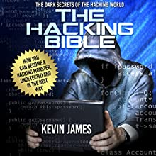 The Hacking Bible: The Dark Secrets of the Hacking World: How You Can Become a Hacking Monster, Undetected and in the Best Way (       UNABRIDGED) by Kevin James Narrated by Kelly Rhodes
