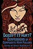 Doesn't it Hurt?: Confessions of Compulsive Hair Pullers