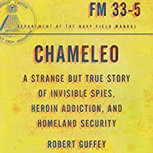Chameleo: A Strange but True Story of Invisible Spies, Heroin Addiction, and Homeland Security (       UNABRIDGED) by Robert Guffey Narrated by Steven Roy Grimsley