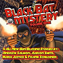 Black Bat Mysteries, Volume One (       UNABRIDGED) by Andrew Salmon, Aaron Smith, Mark Justice, Frank Schildiner Narrated by Bob Kern