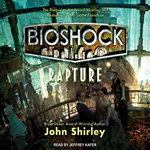 Bioshock: Rapture: Bioshock, Book 1 | [John Shirley]