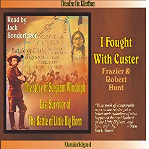 I Fought with Custer: The Story of Sergeant Windolph | [Frazier Hunt, Robert Hunt]